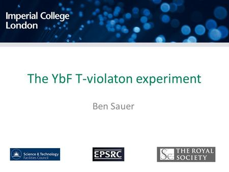 The YbF T-violaton experiment Ben Sauer. YbF experiment (2011) d e < 1 x 10 -27 e.cm (90% c.l.) We (and others!) are aiming here! What is interesting.
