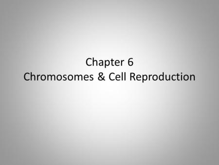 Chapter 6 Chromosomes & Cell Reproduction. General Information  about 2 TRILLION cells are produced by an adult human body EVERY DAY  new cells are.