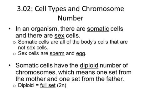 3.02: Cell Types and Chromosome Number In an organism, there are somatic cells and there are sex cells. o Somatic cells are all of the body's cells that.