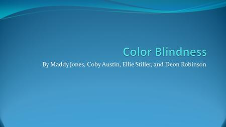 By Maddy Jones, Coby Austin, Ellie Stiller, and Deon Robinson.