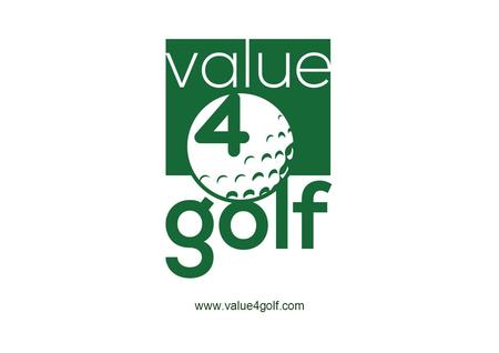 Www.value4golf.com. Value 4 Golf is formed by a group of professionals who have been all their life linked to the world of golf, and actively participating.