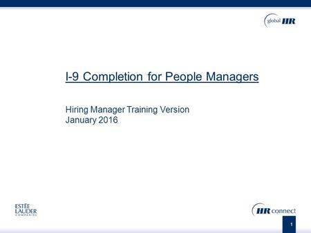 1 I-9 Completion for People Managers Hiring Manager Training Version January 2016.