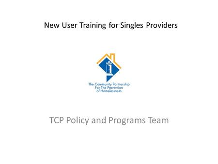 New User Training for Singles Providers TCP Policy and Programs Team.