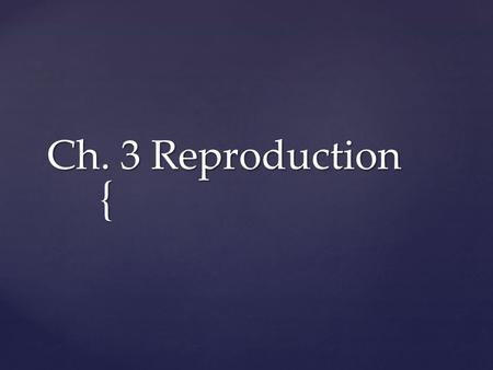 { Ch. 3 Reproduction.  Heredity: the passing of traits from parents to offspring  Asexual Reproduction: offspring come from a single parent through.