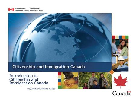 Introduction to Citizenship and Immigration Canada Prepared by Katherine Rafoss.
