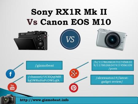 Sony RX1R Mk II Vs Canon EOS M10 /gizmobeat /b/11786266347417456610 9/117862663474174566109 /posts /alexwaston14/latest- gadget-review/
