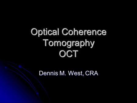 Optical Coherence Tomography OCT Dennis M. West, CRA.