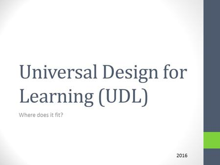 Universal Design for Learning (UDL) Where does it fit? 2016.