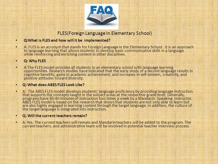 FLES(Foreign Language In Elementary School) Q:What is FLES and how will it be implemented? A: FLES is an acronym that stands for Foreign Language in the.