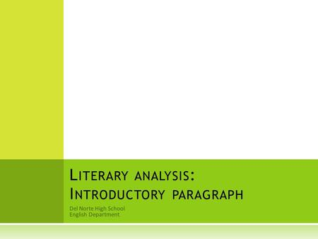 Del Norte High School English Department L ITERARY ANALYSIS : I NTRODUCTORY PARAGRAPH.