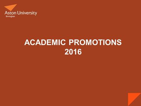ACADEMIC PROMOTIONS 2016. Promotions Criteria Please note, these slides only contain a summary of the promotions information – full details can be found.