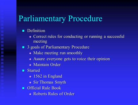 Parliamentary Procedure Definition Definition  Correct rules for conducting or running a successful meeting 3 goals of Parliamentary Procedure 3 goals.