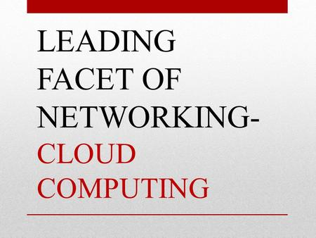 LEADING FACET OF NETWORKING- CLOUD COMPUTING. Infrastructure provided by the service provider to build internet application. The service provided by cloud.