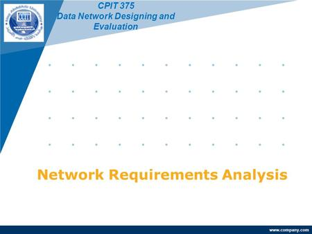 Www.company.com Network Requirements Analysis CPIT 375 Data Network Designing and Evaluation.