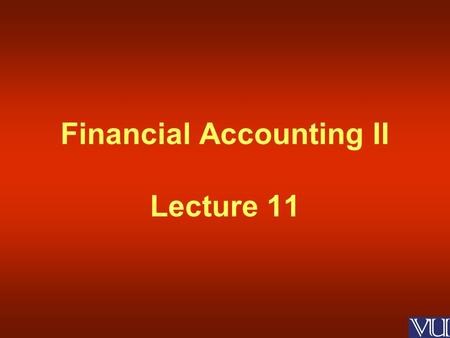 Financial Accounting II Lecture 11. Inventories First in First Out (FIFO) Last in First Out (LIFO) Specific identification of cost Weighted Average Methods.