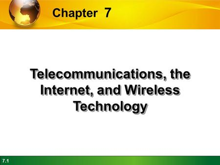 <strong>7</strong>.1 <strong>7</strong> Chapter Telecommunications, the Internet, and Wireless Technology.