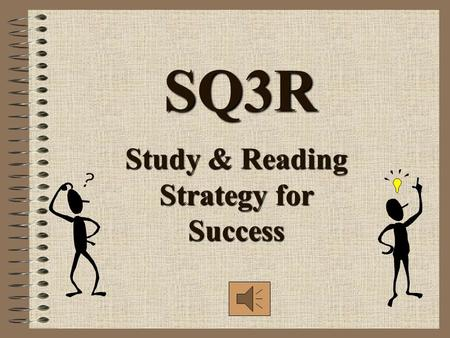 SQ3R Study & Reading Strategy for Success Stages of Reading What are the three stages of reading? Before Reading During Reading After Reading.