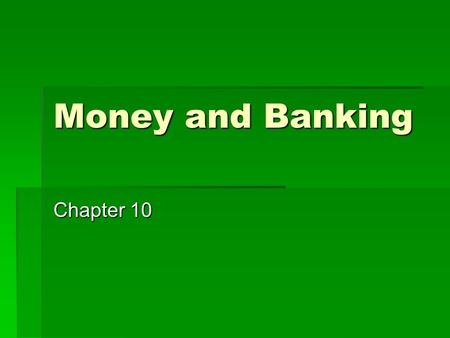 Money and Banking Chapter 10. Money Chapter 10, Section 1.