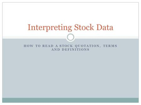HOW TO READ A STOCK QUOTATION, TERMS AND DEFINITIONS Interpreting Stock Data.