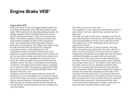 Engine Brake VEB + VEB + is the name of the Volvo engine braking system and is a further development of the VEB engine brake. Engine brake VEB + consists.