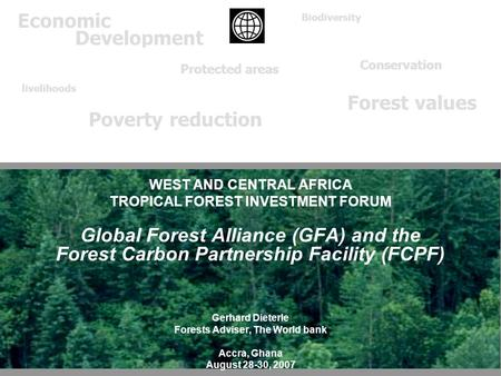 Economic Development livelihoods Conservation Forest values Biodiversity Protected areas Poverty reduction REGIONAL INVESTMENT FORUMS WEST AND CENTRAL.