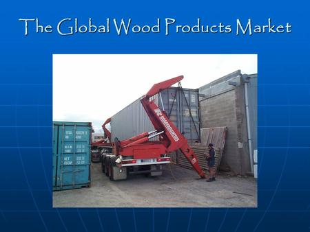 The Global Wood Products Market. Forests of the World www.fao.org.