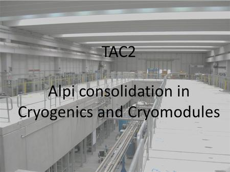 TAC2 Alpi consolidation in Cryogenics and Cryomodules.
