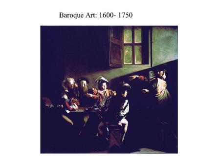 Baroque Art: 1600- 1750. Baroque: the Ornate Age Baroque Art succeeded in marrying the advanced techniques and grand scale of the High Renaissance to.