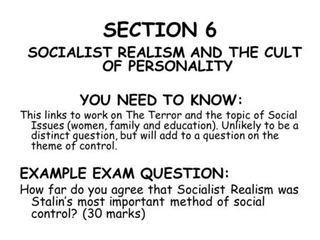 SECTION 6 SOCIALIST REALISM AND THE CULT OF PERSONALITY YOU NEED TO KNOW: This links to work on The Terror and the topic of Social Issues (women, family.
