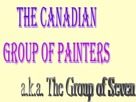 In 1920, a group of painters joined together and called themselves the Group of Seven.. Original members: J.E.H. MacDonald, Lawren Harris, A.Y. Jackson,