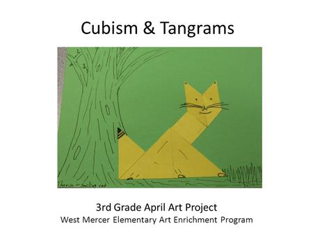 Cubism & Tangrams 3rd Grade April Art Project West Mercer Elementary Art Enrichment Program.