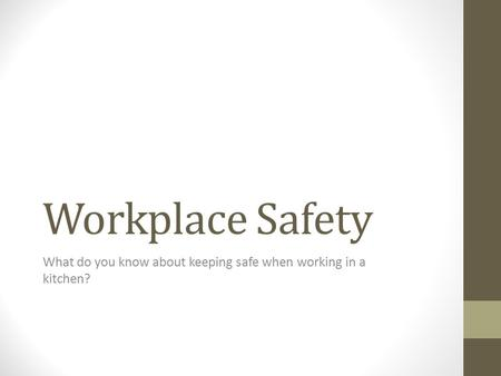 Workplace Safety What do you know about keeping safe when working in a kitchen?