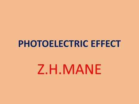 PHOTOELECTRIC EFFECT Z.H.MANE. Photoelectric Effect Metal Foil.