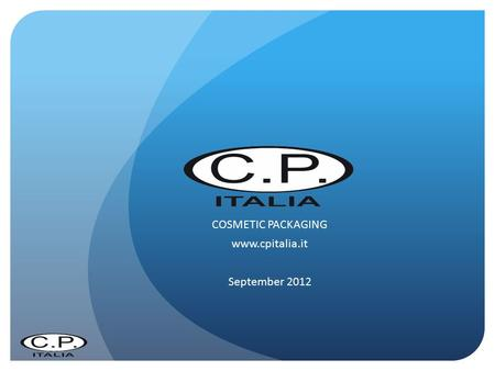 COSMETIC PACKAGING www.cpitalia.it September 2012.
