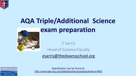 AQA Triple/Additional Science exam preparation E Sarris Head of Science Faculty Specification can be found at: