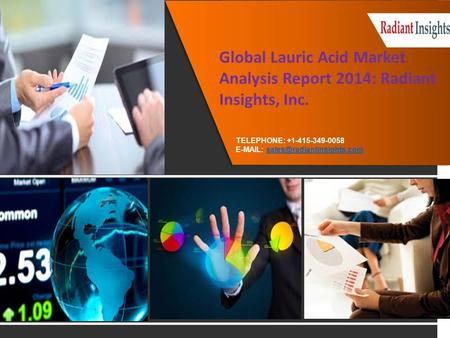 Global Lauric Acid Market Analysis Report 2014: Radiant Insights, Inc. TELEPHONE: +1-415-349-0058
