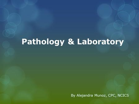 Pathology & Laboratory By Alejandra Munoz, CPC, NCICS.