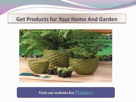 Get Products for Your Home And Garden Visit our website for Planters Planters.