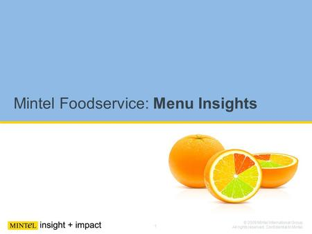 1 © 2009 Mintel International Group. All rights reserved. Confidential to Mintel. Mintel Foodservice: Menu Insights.