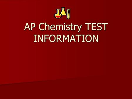 AP Chemistry TEST INFORMATION. Test Date: May 2 nd at 8:00 You will take your test in the small gym. You will take your test in the small gym. We can.