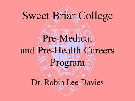 Sweet Briar College Pre-Medical and Pre-Health Careers Program Dr. Robin Lee Davies.