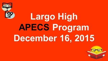 Largo High APECS Program December 16, 2015 1. Agenda ■ Welcome and Introductions ■ Program description and requirements ■ Admissions criteria ■ Testing.