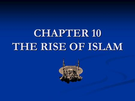 CHAPTER 10 THE RISE OF ISLAM. Religious Comparisons Major World Religions Major World Religions Christianity: 1.9 billion followers Christianity: 1.9.