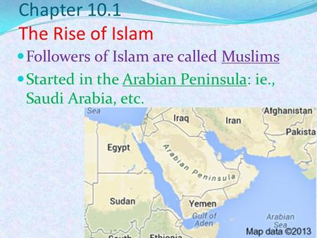 Chapter 10.1 The Rise of Islam Followers of Islam are called Muslims Started in the Arabian Peninsula: ie., Saudi Arabia, etc.