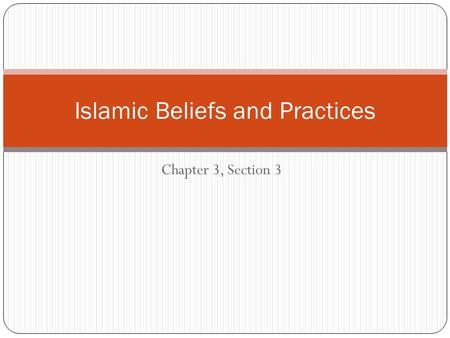 Chapter 3, Section 3 Islamic Beliefs and Practices.