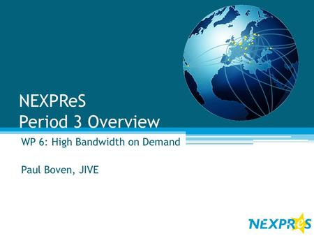 NEXPReS Period 3 Overview WP 6: High Bandwidth on Demand Paul Boven, JIVE.