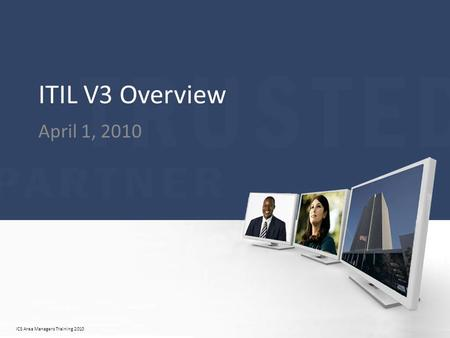 ICS Area Managers Training 2010 ITIL V3 Overview April 1, 2010.