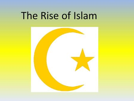 "The Rise of Islam. Muhammad Becomes a Prophet Born in Mecca around 570 CE, became a merchant Troubled by greed and ""moral ills"" of Mecca Went to the hills."