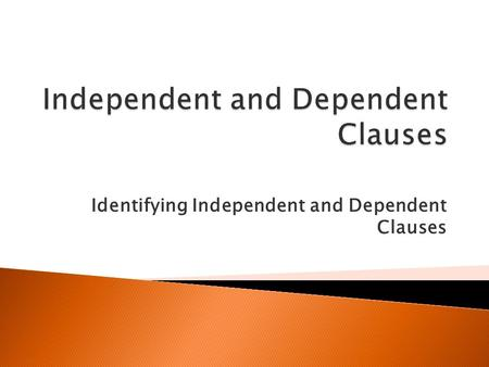 Identifying Independent and Dependent Clauses.  An independent clause is a group of words that contains a subject and verb and expresses a complete thought.