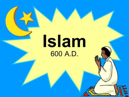 Islam 600 A.D. I.History: 1. Muhammad lived in Mecca. He was visited by the Angel Gabriel. A. Muhammad believed Allah (God) spoke through Gabriel.
